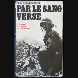 1. Par le sang versé La légion étrangère en Indochine de Paul Bonnecarrère aux éditions Fayard - F011