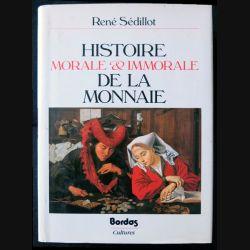 Histoire morale et immorale de la monnaie écrit par René Sédillot aux éditions Bordas - F012
