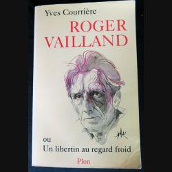 Roger Vaillant, ou un libertin au regard froid écrit par Yves Courrière aux éditions Plon - F015