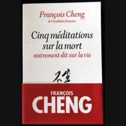 Cinq méditations sur la mort écrit par François Cheng aux éditions Albin Michel - F020