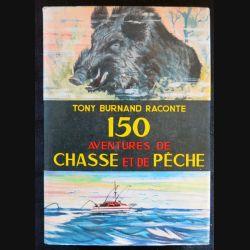 150 aventures de chasse et de pêche écrit par Tony Burnand aux éditions Librairie Gründ Paris