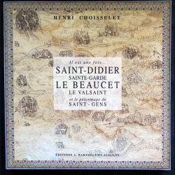 Il était une fois … Saint-Didier, Sainte-Garde Le Beaucet, Le Valsaint et le pèlerinage de Saint-Gens de Henri Choisselet