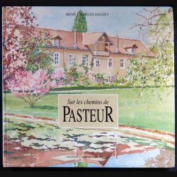 Sur les chemins de Pasteur (1995) écrit par René-Charles Jaugey aux éditions A. Barthélemy Avignon
