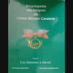 0. Encyclopédie des insignes de l'Arme blindée cavalerie axé sur les chasseurs à cheval (tome 2)