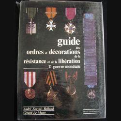 0. Guide des Ordres et décorations de la résistance et de la libération 2° guerre mondiale réalisé par André Souyris - Rolland (C87)