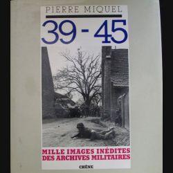 1. 39-45 MILLE IMAGES INÉDITES DES ARCHIVES MILITAIRES (P. MIGUEL)
