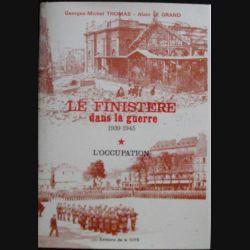 Le finistère dans la guerre 1939 - 1945 Tome 1 L'occupation de Georges-Michel Thomas et Alain Le Grand aux éditions de la Cité (C94)