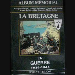 1. Album mémorial - La bretagne en guerre 1939-1945 de G. Bernage, F. De Lannoy, P. Andersen Bö, R. McNair, A. Chazette et M. Guillou aux éditions Heimdal (C74)