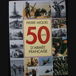 1. 50 ANS D'ARMÉE FRANÇAISE DE PIERRE MIQUEL AUX EDITIONS DE LA SEINE (C71)
