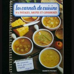 LES CARNETS DE CUISINE : N°6 POTAGES SOUPES ET CONSOMMÉS (C85)