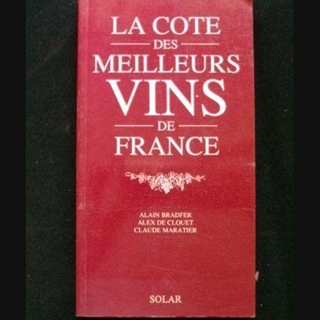 LA COTE DES MEILLEURS VINS DE FRANCE DE ALAIN BRADFER ALEX DE CLOUET ET CLAUDE MARATIER AUX EDITIONS SOLAR (C68)