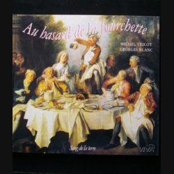 Au hasard de la fourchette de Michel Tricot et Georges Blanc aux éditions Sang de la terre (C68)