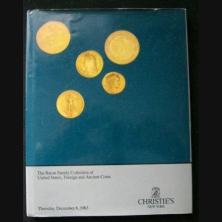 0. CATALOGUE CHRISTIE'S : catalogue The Baron Family Collection of United States, Foreign and Ancient Coins décembre 1983 (C83)