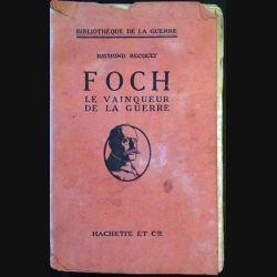 1. Foch le vainqueur de la guerre de Raymond Recouly aux éditions Hachette et Cie