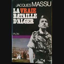 1. La vraie bataille d'Alger de Jacques Massu aux éditions plon