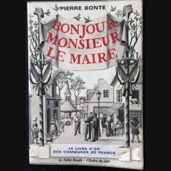 1. Bonjour monsieur Le Maire Le livre d'or des communes de France de P.Bonte Edition la table ronde