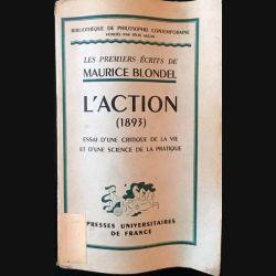1. L'action (1893) essai d'une critique de la vie et d'une science de la pratique de Maurice Blondel aux éditions presses universitaires de France 1950 (C6)
