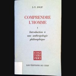 1. Comprendre l'homme I- Introduction à une anthropologie philosophique de J-Y Jolif Edition du Cerf