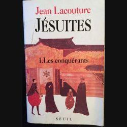 1. Jésuites 1. Les conquérants de Jean Lacouture aux éditions du Seuil 1991