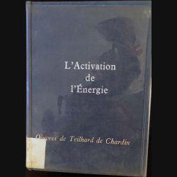 1. L'activation de l'énergie de Pierre Teilhard de Chardin aux éditions du Seuil 1963