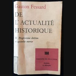 1. De l'actualité historique II. Progressisme chrétien et apostolat ouvrier de Gaston Fessard