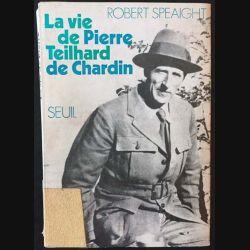 1. La vie de Pierre Teilhard de Chardin de Robert Speaight aux éditions du Seuil