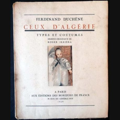 1. Ceux d'Algérie type et coutumes de Ferdinand Duchêne aux éditions des Horizons de France 1929