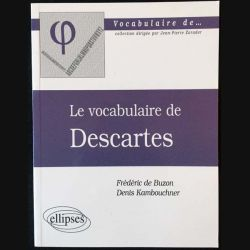 1. Le vocabulaire de Descartes de Frédéric de Buzon et Denis Kambouchner aux éditions Ellipses (C14)