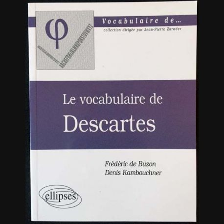 1. Le vocabulaire de Descartes de Frédéric de Buzon et Denis Kambouchner aux éditions Ellipses