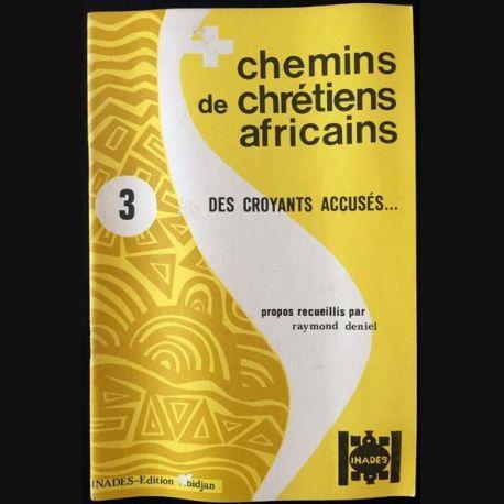 1. Chemins de chrétiens africains 3 des croyants accusés de Raymond Deniel aux éditions Inades