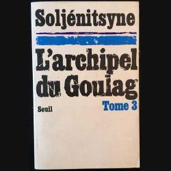1. L'archipel du Goulag Tome 3 de Soljénitsyne aux éditions du Seuil