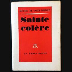 1. Sainte colère de Michel de Saint Pierre aux éditions La table ronde