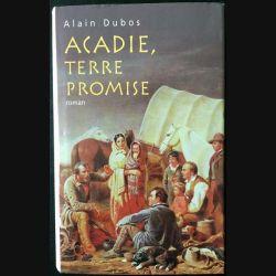 1. Acadie, terre promise de Alain Dubos aux éditions France loisirs
