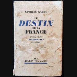 1. Les destins de la France de Georges Gaudy aux éditions Les oeuvres françaises 1935