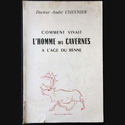 1. Comment vivait l'homme des cavernes à l'age du renne par le Docteur André Cheminer aux éditions Robert Arnoux