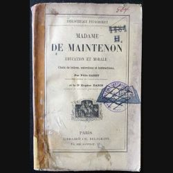 1. Madame de Maintenon éducation et morale de Félix Cadet et Dr Eugène Darin aux éditions librairie Ch. Delagrave 1885 (C32)
