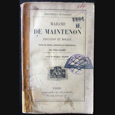 1. Madame de Maintenon éducation et morale de Félix Cadet et Dr Eugène Darin aux éditions librairie Ch. Delagrave