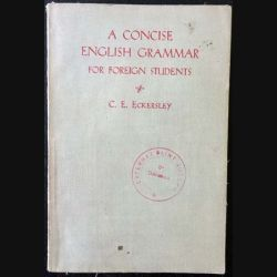 1. A concise english grammar for foreign students de C. E. Eckersley aux éditions Longmans, Green and co
