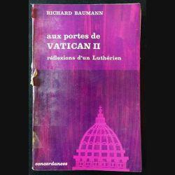 1. Aux portes de Vatican II réflexions d'un Luthérien de Richard Baumann aux éditions Mame 1964