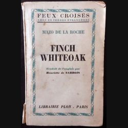 1. Finch whiteoak de Mazo de la Roche aux éditions librairie Plon 1955