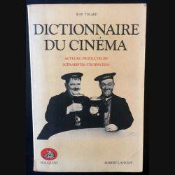 1. Dictionnaire du cinéma - Acteurs - Producteurs - Scénaristes - Techniciens de Jean Tulard aux éditions Robert Laffont