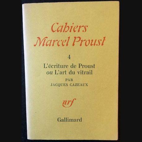 1. Cahiers Marcel Proust - 4 L'écriture de Proust ou L'art du vitrail par Jacques Cazeaux aux éditions Gallimard