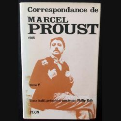 1. Correspondance de Marcel Proust 1905 Tome V texte établi, présenté et annoté par Philip Kolb aux éditions Plon