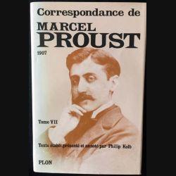 1. Correspondance de Marcel Proust 1907 Tome VII texte établi, présenté et annoté par Philip Kolb aux éditions Plon