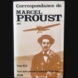 1. Correspondance de Marcel Proust 1914 Tome XIII texte établi, présenté et annoté par Philip Kolb aux éditions Plon