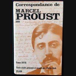 1. Correspondance de Marcel Proust 1918 Tome XVII texte établi, présenté et annoté par Philip Kolb aux éditions Plon