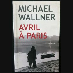 1. Avril à Paris de Michael Wallner aux éditions Le grand livre du mois