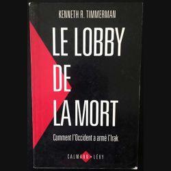 1. Le lobby de la mort Comment l'Occident a armé l'Irak de Kenneth R. Timmerman aux éditions Calmann-Lévy