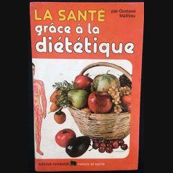 1. La santé grâce à la diététique de Gustave Mathieu aux éditions Ediclub rombaldi nature et santé