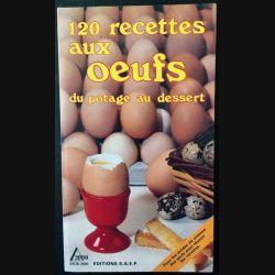1. 120 recettes aux oeufs du potage au dessert de Lisette Spadone, Nathalie Bandelier et Ginette Dechaux aux éditions S.A.E.P.